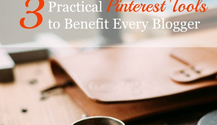 3 Practical Pinterest Tools to Benefit Every Blogger